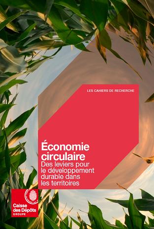 Cahier de recherche - Economie circulaire - Des leviers pour le développement durable dans les territoires (2021) Groupe Caisse des Dépôts Institut pour la Recherche