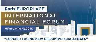 "Paris EUROPLACE International Financial Forum  ""EUROPE: FACING NEW DISRUPTIVE CHALLENGES"""