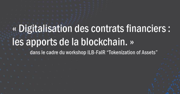 Table ronde « Digitalisation des contrats financiers : les apports de la Blockchain ».