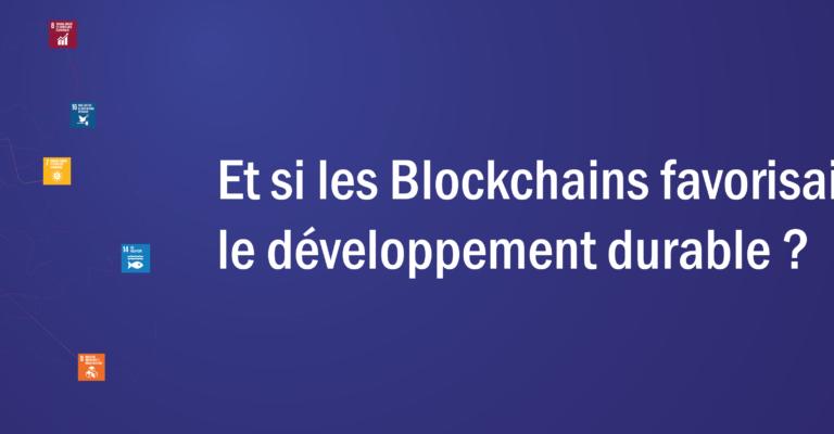 Et si les Blockchains favorisaient le développement durable ?